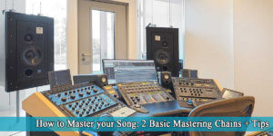 Read more about the article How to Master your Song: 2 Basic Mastering Chains + Few Great Pointers!