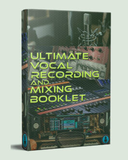"""""""Ultimate Vocal Recording and Mixing Booklet"""" – eBook by Mixing Tips"""