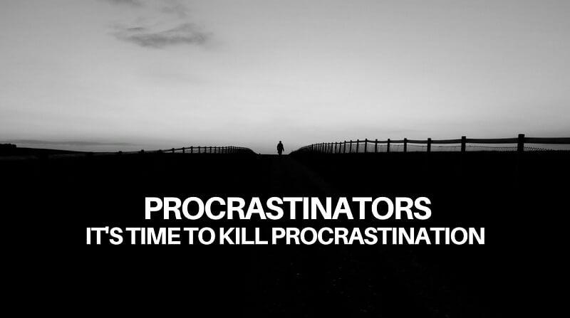 kill the procrastination